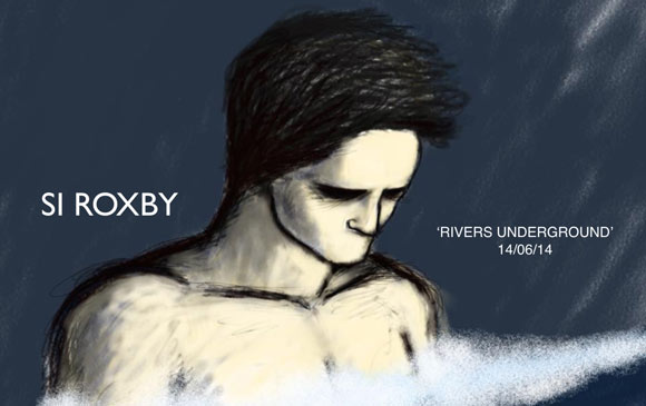 Si Roxby - Rivers Underground